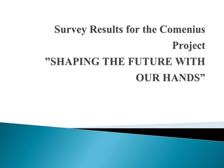 Survey results for the c omenius p roject shaping the future with our hands