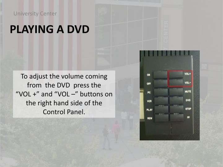 To adjust the volume coming from  the DVD  press the