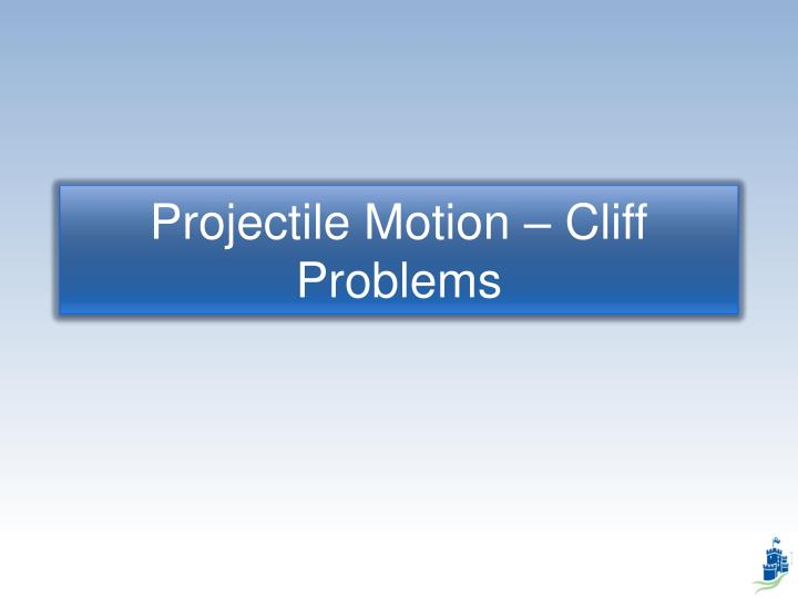 Projectile motion cliff problems