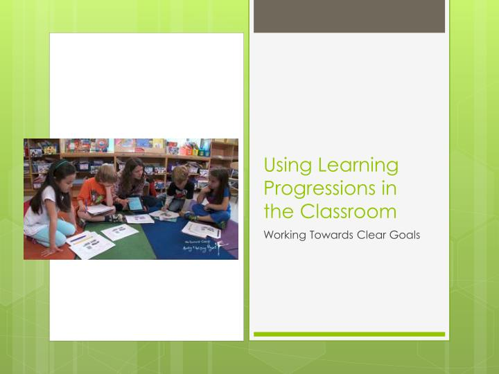 Using Learning Progressions in the Classroom