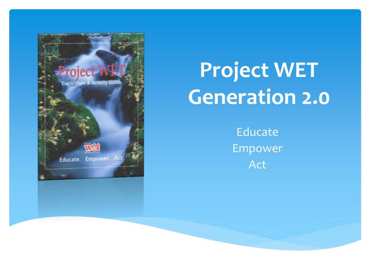 Project wet generation 2 0