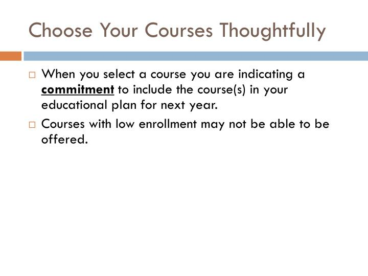 Choose your courses thoughtfully