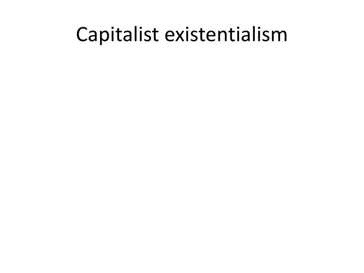 Capitalist existentialism