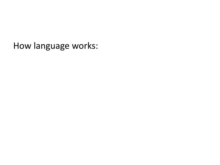 How language works:
