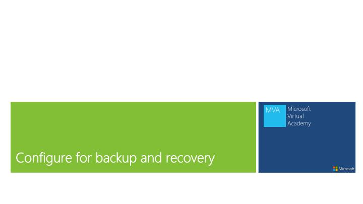 Configure for backup and recovery
