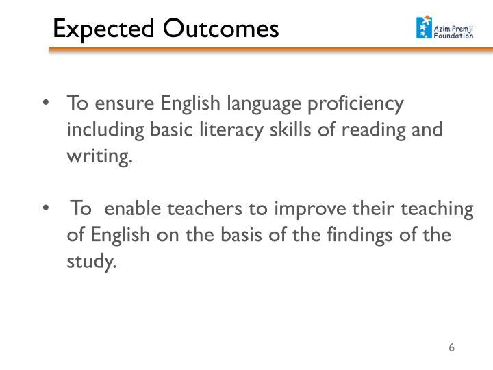 To ensure English language proficiency including basic literacy skills of reading and writing.