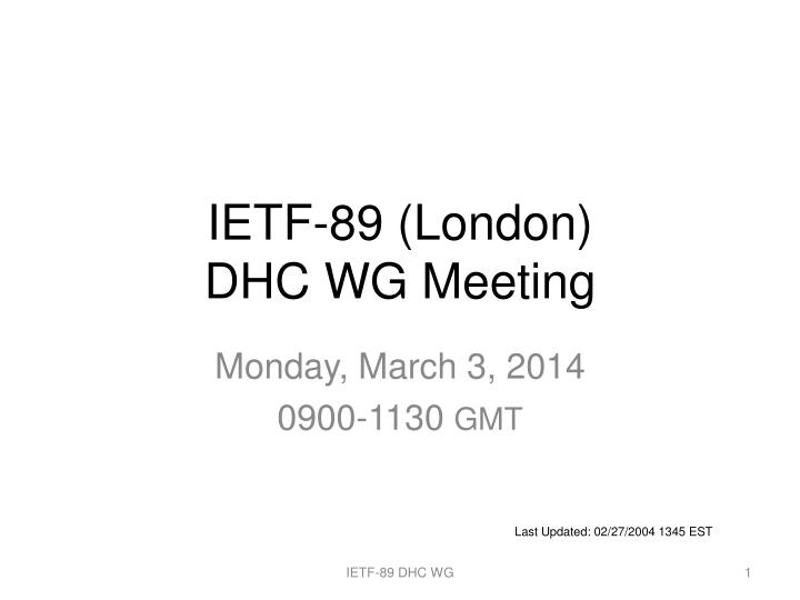 Ietf 89 london dhc wg meeting