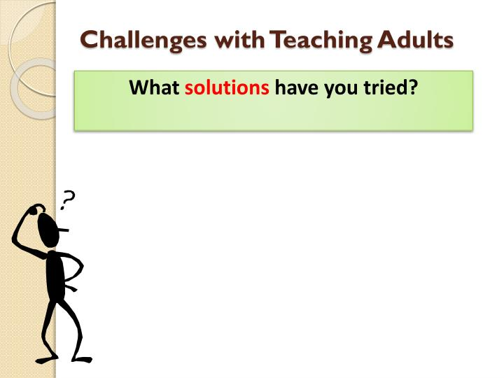 Challenges with Teaching Adults