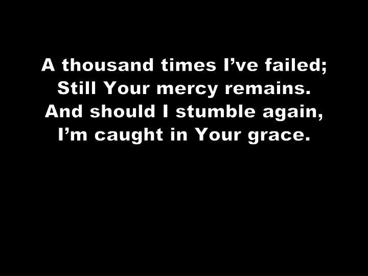 A thousand times I've failed;