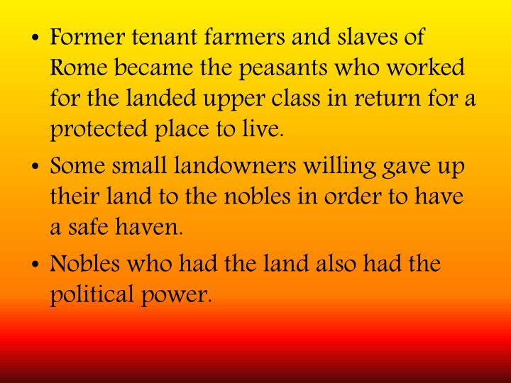 Former tenant farmers and slaves of Rome became the peasants who worked for the landed upper class in return for a protected place to live.