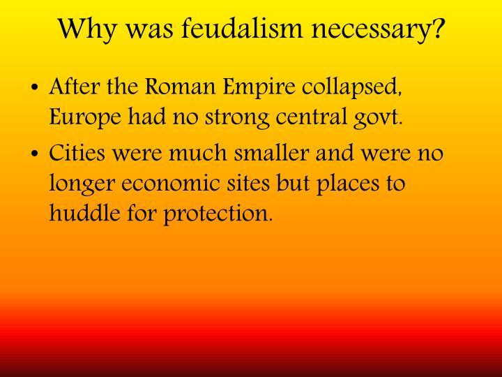 Why was feudalism necessary?