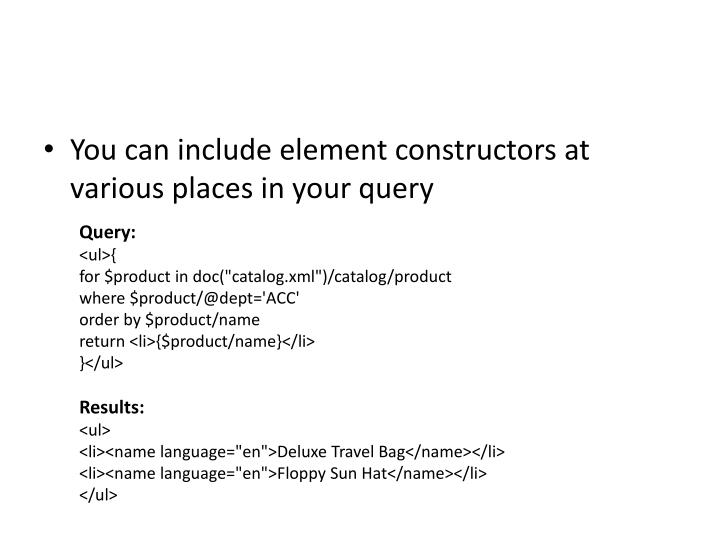 You can include element constructors at various places in your query