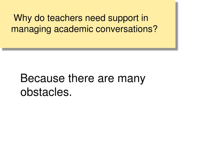 Why do teachers need support in managing academic conversations?