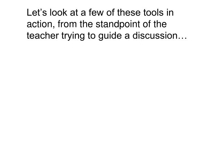 Let's look at a few of these tools in action, from the standpoint of the teacher trying to guide a discussion…