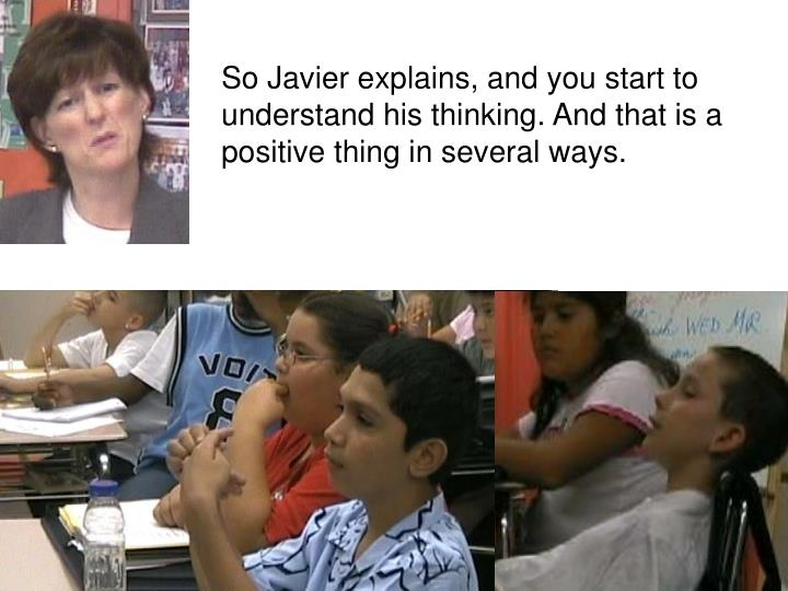 So Javier explains, and you start to understand his thinking. And that is a positive thing in several ways.