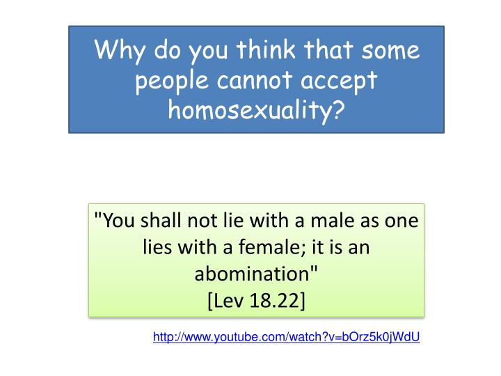 Why do you think that some people cannot accept homosexuality?