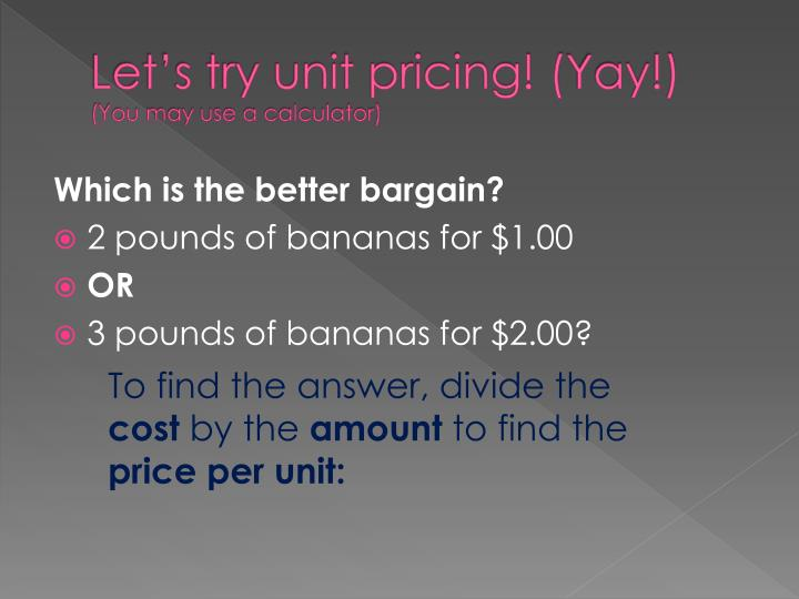 Let's try unit pricing! (