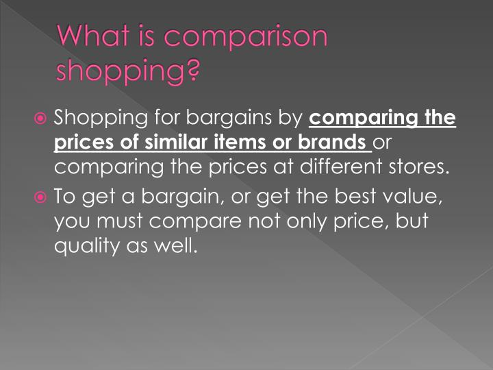 What is comparison shopping?