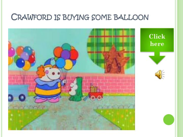Crawford is buying some balloon