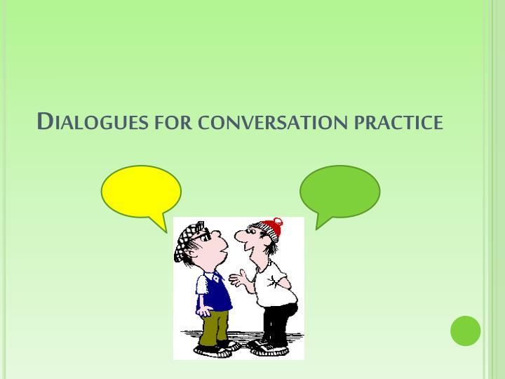 Dialogues for conversation practice