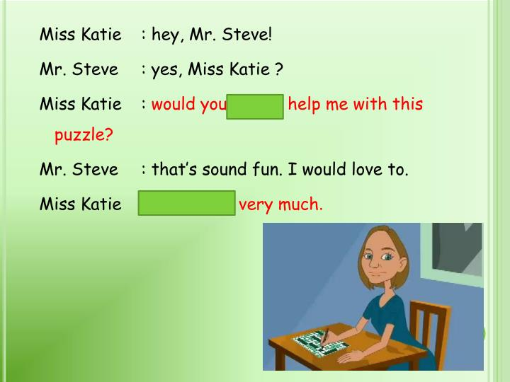 Miss Katie: hey, Mr. Steve!