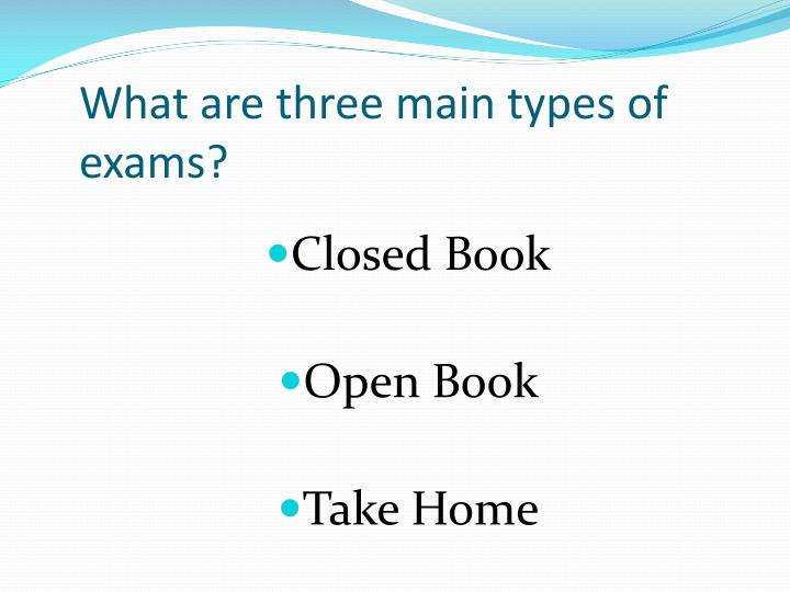 What are three main types of exams?