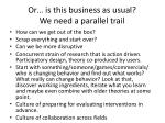 or is this business as usual we need a parallel trail