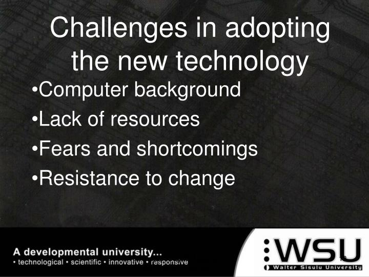 Challenges in adopting the new technology