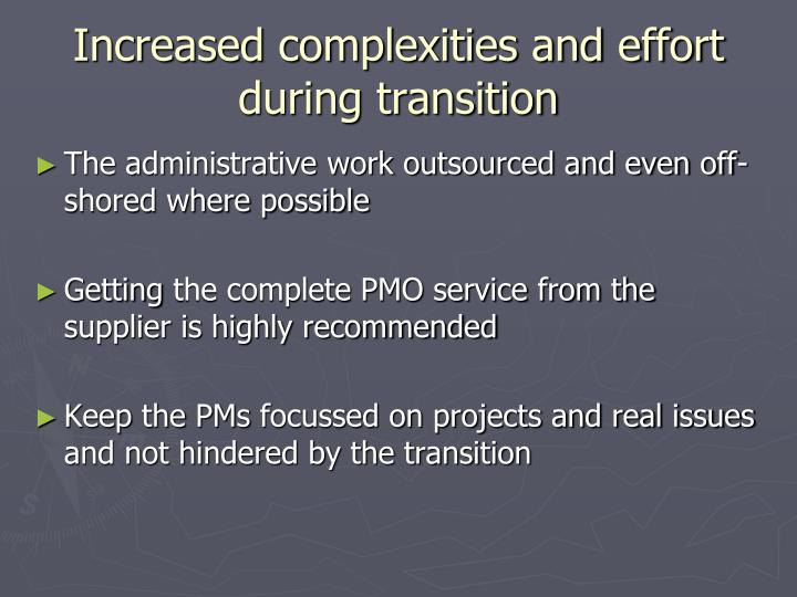 Increased complexities and effort during transition