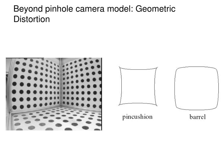 Beyond pinhole camera model: Geometric
