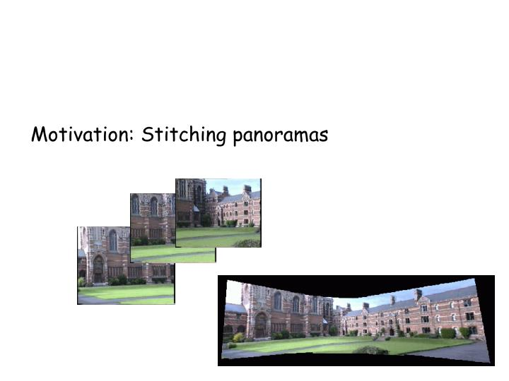 Motivation: Stitching panoramas