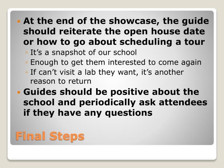 At the end of the showcase, the guide should reiterate the open house date or how to go about scheduling a tour