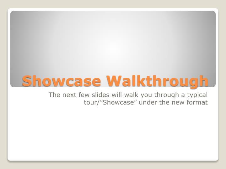 Showcase Walkthrough