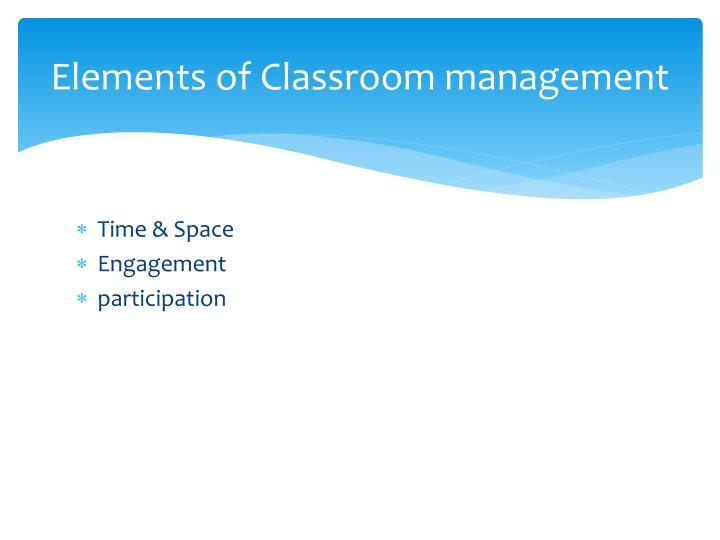 Elements of Classroom management