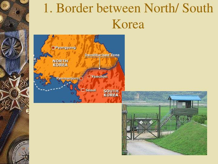 1. Border between North/ South Korea