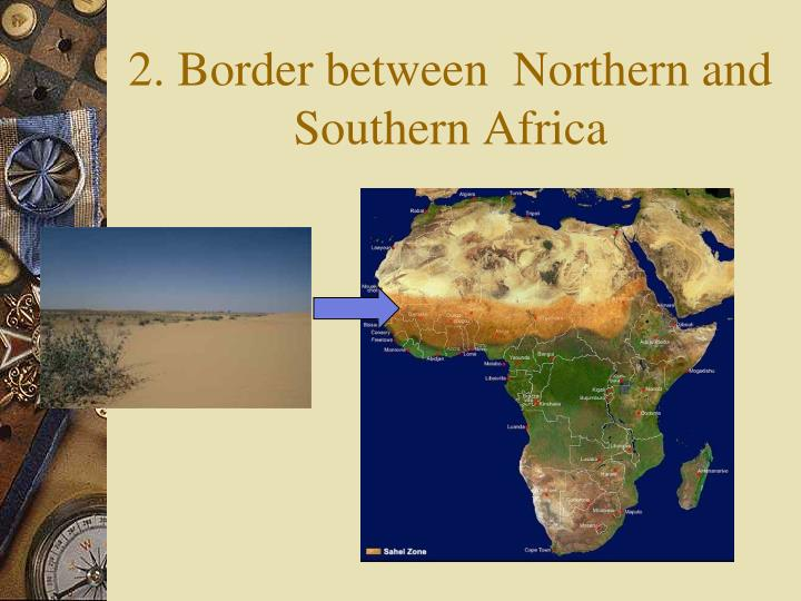 2. Border between  Northern and Southern Africa