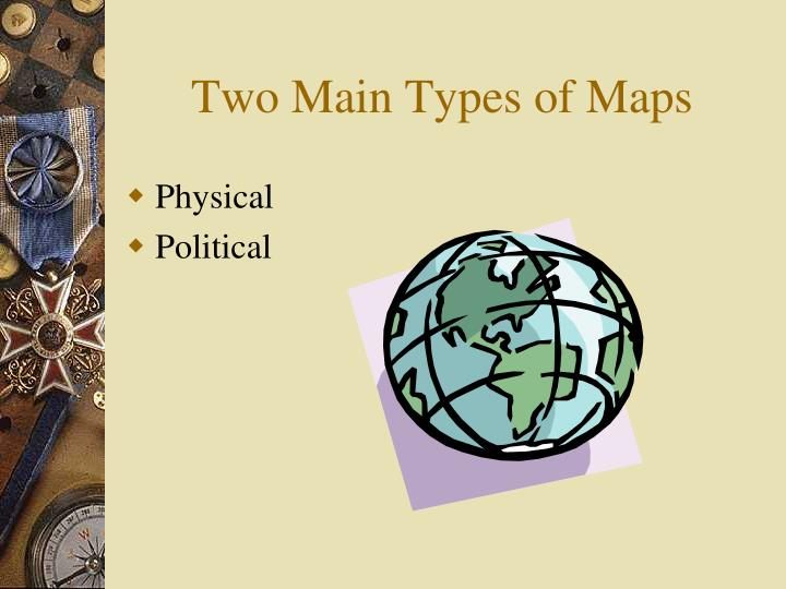 Two main types of maps