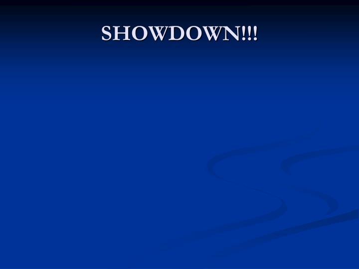 SHOWDOWN!!!