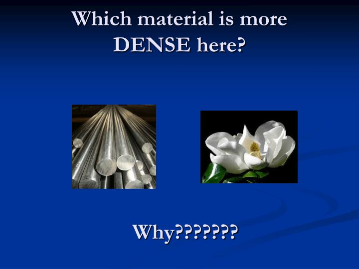 Which material is more dense here