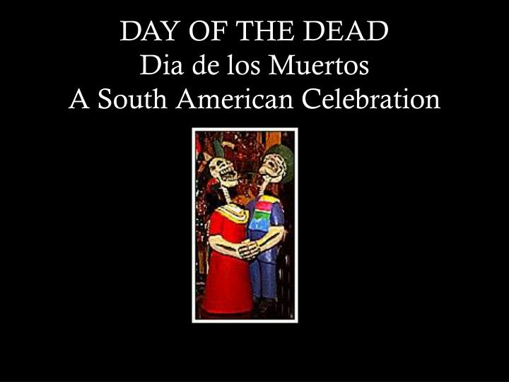 Day of the dead dia de los muertos a south american celebration