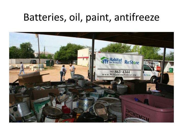 Batteries, oil, paint, antifreeze