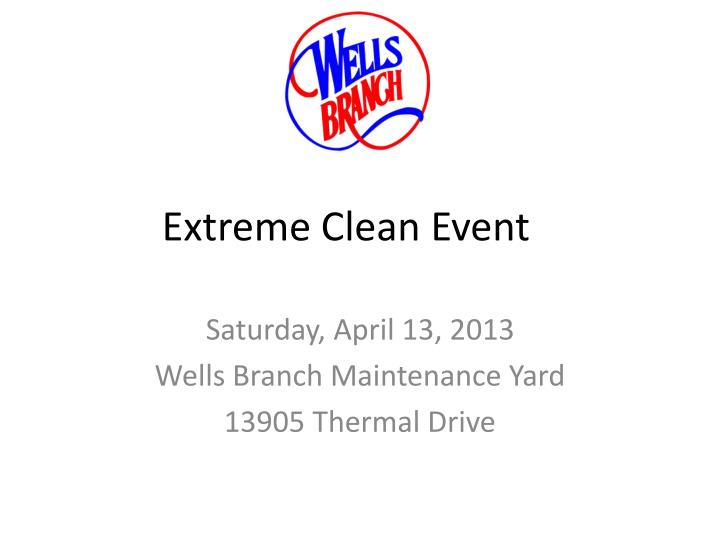 Extreme clean event
