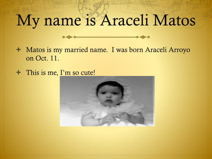 My name is araceli matos
