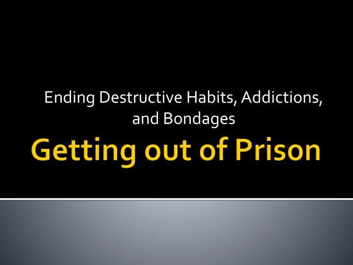 Ending Destructive Habits, Addictions, and Bondages