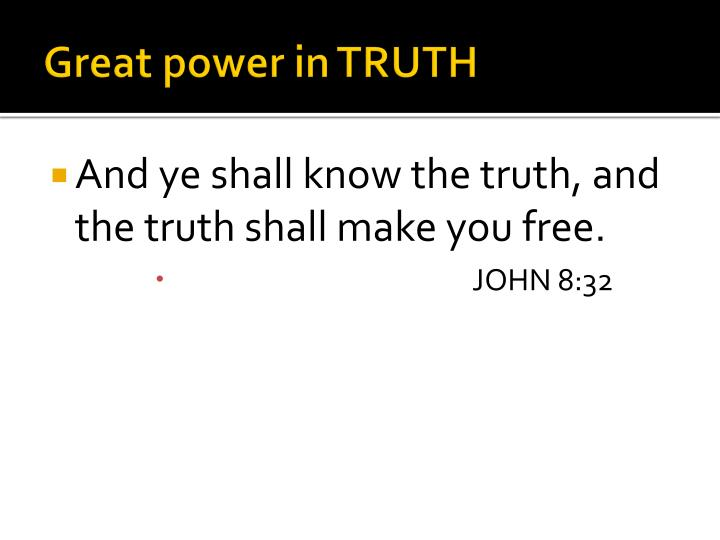 Great power in TRUTH