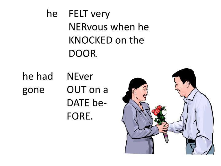 he FELT very