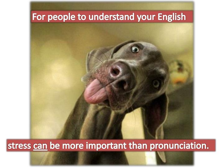 For people to understand your English