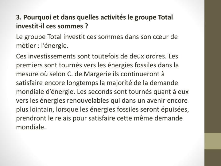 3. Pourquoi et dans quelles activités le groupe Total investit-il ces sommes?