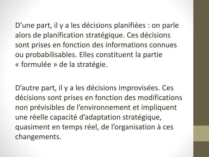 D'une part, il y a les décisions planifiées: on parle alors de planification stratégique. Ces décisions sont prises en fonction des informations connues ou probabilisables. Elle