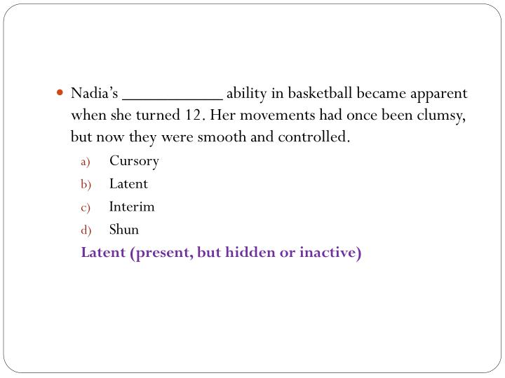 Nadia's ___________ ability in basketball became apparent when she turned 12. Her movements had once been clumsy, but now they were smooth and controlled.